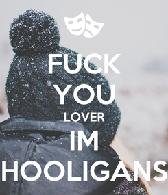 Poster: FUCK YOU LOVER IM HOOLIGANS