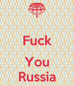 Poster:  Fuck  You Russia