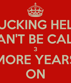 Poster: FUCKING HELL CAN'T BE CALM 3 MORE YEARS ON