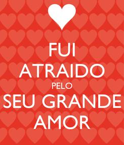 Poster: FUI ATRAIDO PELO SEU GRANDE AMOR