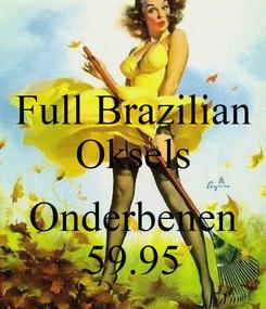 Poster: Full Brazilian Oksels  Onderbenen 59.95