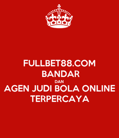 Poster: FULLBET88.COM  BANDAR DAN AGEN JUDI BOLA ONLINE TERPERCAYA