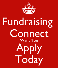 Poster: Fundraising  Connect Want You Apply Today