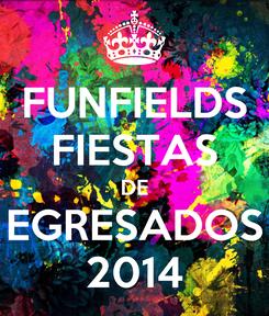 Poster: FUNFIELDS FIESTAS DE EGRESADOS 2014