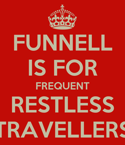 Poster: FUNNELL IS FOR FREQUENT RESTLESS TRAVELLERS