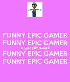 Poster: FUNNY EPIC GAMER FUNNY EPIC GAMER FUNNY EPIC GAMER FUNNY EPIC GAMER FUNNY EPIC GAMER