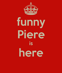 Poster: funny Piere is here