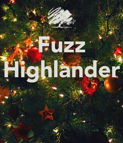 Poster: Fuzz Highlander