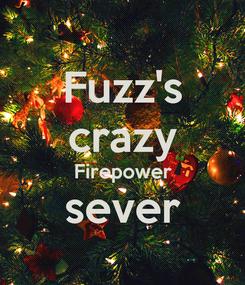 Poster: Fuzz's crazy Firepower sever