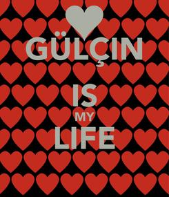 Poster: GÜLÇIN IS MY LIFE