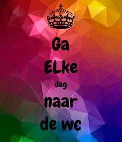 Poster: Ga ELke dag naar de wc