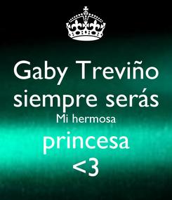 Poster: Gaby Treviño siempre serás Mi hermosa princesa <3