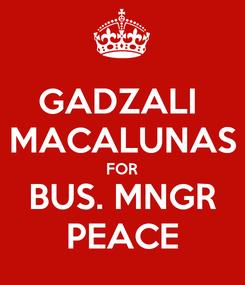 Poster: GADZALI  MACALUNAS FOR BUS. MNGR PEACE