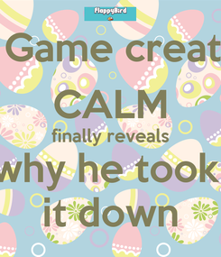 Poster:   Game creator  CALM finally reveals why he took  it down
