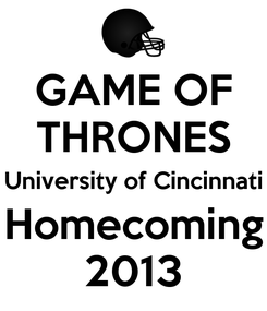 Poster: GAME OF THRONES University of Cincinnati Homecoming 2013