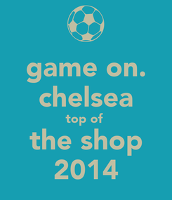 Poster: game on. chelsea top of  the shop 2014