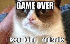 Poster: GAME OVER        keep    kalm        and smile