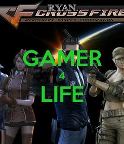 Poster:  GAMER 4 LIFE