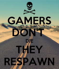 Poster: GAMERS DON'T  DIE THEY RESPAWN
