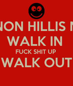 Poster: GANNON HILLIS NIGHT WALK IN  FUCK SHIT UP  WALK OUT