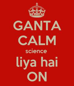 Poster: GANTA CALM science  liya hai ON