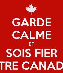 Poster: GARDE CALME ET SOIS FIER D'ÊTRE CANADIEN