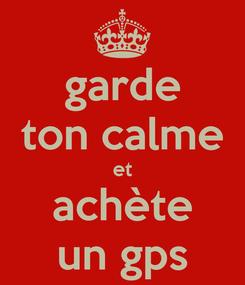 Poster: garde ton calme et achète un gps