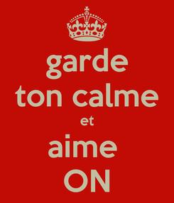 Poster: garde ton calme et aime  ON