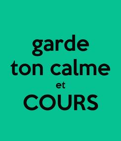 Poster: garde ton calme et COURS