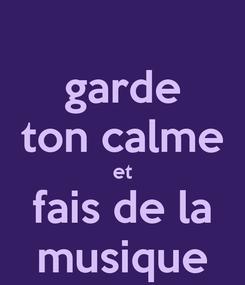Poster: garde ton calme et fais de la musique