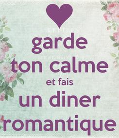 Poster: garde ton calme et fais un diner romantique