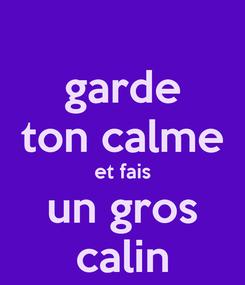 Poster: garde ton calme et fais un gros calin