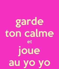 Poster: garde ton calme et joue au yo yo