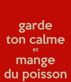 Poster: garde ton calme et mange du poisson