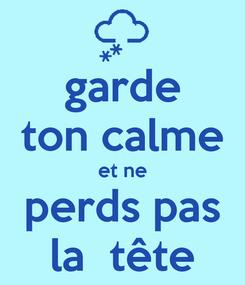 Poster: garde ton calme et ne perds pas la  tête