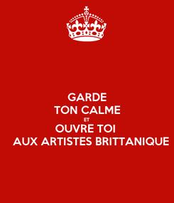 Poster: GARDE TON CALME ET OUVRE TOI    AUX ARTISTES BRITTANIQUE