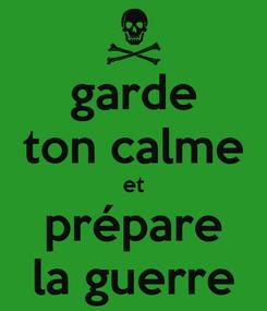 Poster: garde ton calme et prépare la guerre
