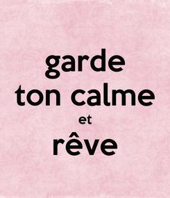 Poster: garde ton calme et rêve