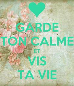 Poster: GARDE TON CALME ET VIS TA VIE
