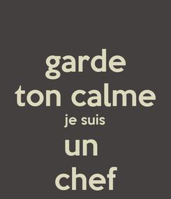 Poster: garde ton calme je suis un  chef