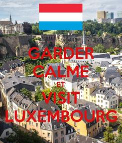 Poster: GARDER CALME ET VISIT LUXEMBOURG