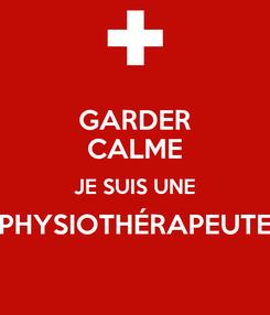 Poster: GARDER CALME JE SUIS UNE PHYSIOTHÉRAPEUTE