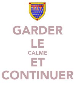 Poster: GARDER LE CALME ET CONTINUER