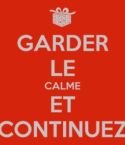Poster: GARDER LE CALME ET CONTINUEZ