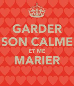 Poster: GARDER SON CALME ET ME MARIER