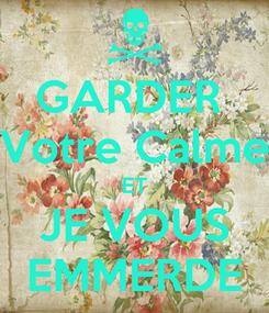 Poster: GARDER  Votre Calme ET JE VOUS EMMERDE