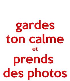 Poster: gardes ton calme et prends  des photos