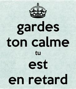 Poster: gardes ton calme tu est en retard
