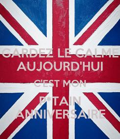 Poster: GARDEZ LE CALME AUJOURD'HUI C'EST MON P*TAIN ANNIVERSAIRE