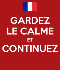 Poster: GARDEZ LE CALME ET CONTINUEZ